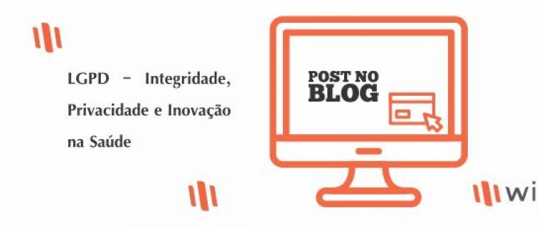 LGPD – Integridade, Privacidade e Inovação na Saúde