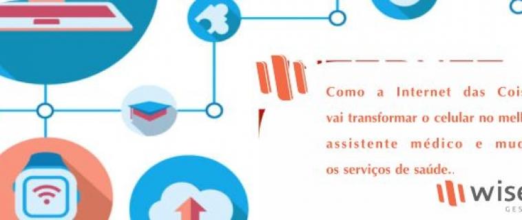 Como a Internet das Coisas vai transformar o celular no melhor assistente médico e mudar os serviços de saúde