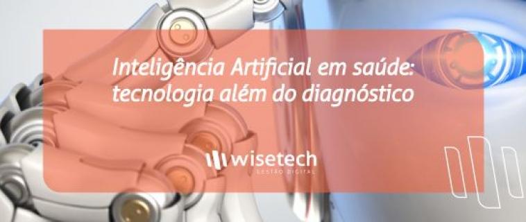 Inteligência Artificial em saúde: tecnologia além do diagnóstico