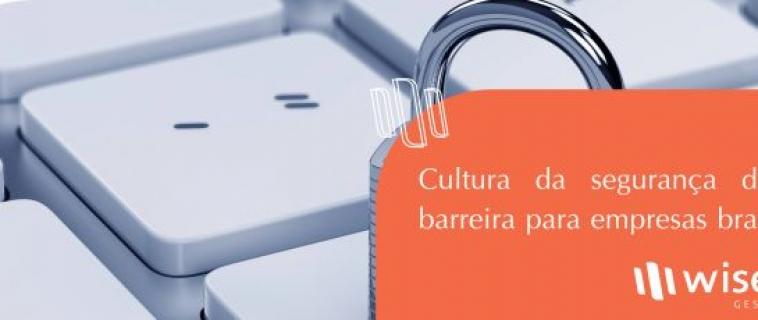 Cultura da segurança digital é barreira para empresas brasileiras