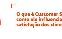 O que é Customer Success e como ele influencia a satisfação dos clientes?