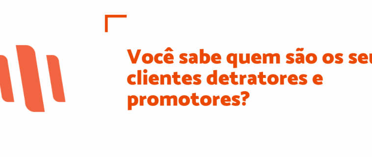 Você sabe quem são os seus clientes detratores e promotores?